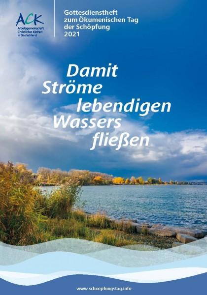 Damit Ströme lebendigen Wassers fließen - 2021, Gottesdienstheft zum Tag der Schöpfung